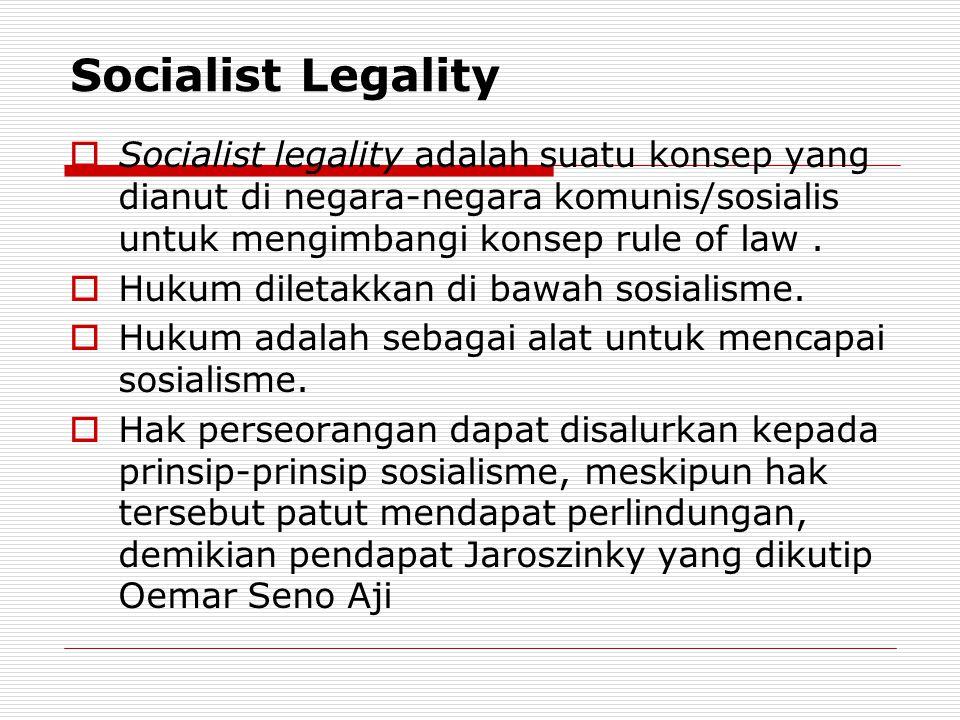 Socialist Legality  Socialist legality adalah suatu konsep yang dianut di negara-negara komunis/sosialis untuk mengimbangi konsep rule of law.  Huku