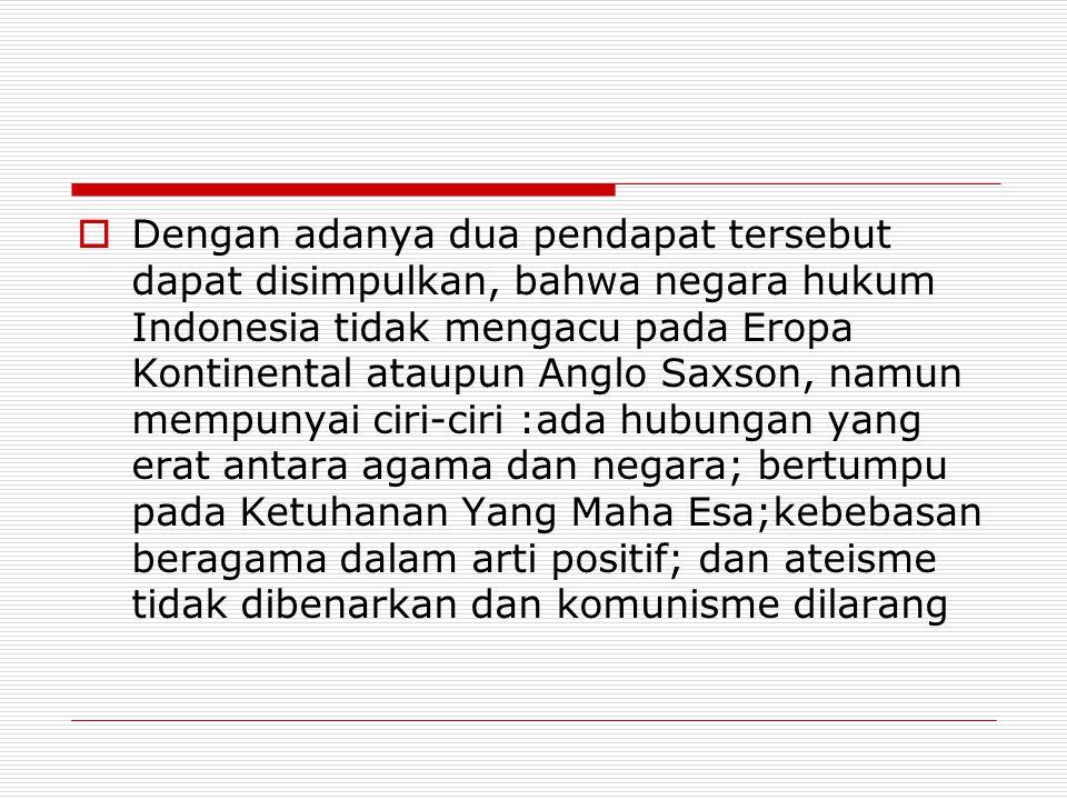  Dengan adanya dua pendapat tersebut dapat disimpulkan, bahwa negara hukum Indonesia tidak mengacu pada Eropa Kontinental ataupun Anglo Saxson, namun
