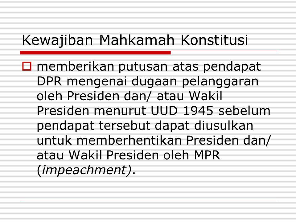 Kewajiban Mahkamah Konstitusi  memberikan putusan atas pendapat DPR mengenai dugaan pelanggaran oleh Presiden dan/ atau Wakil Presiden menurut UUD 19