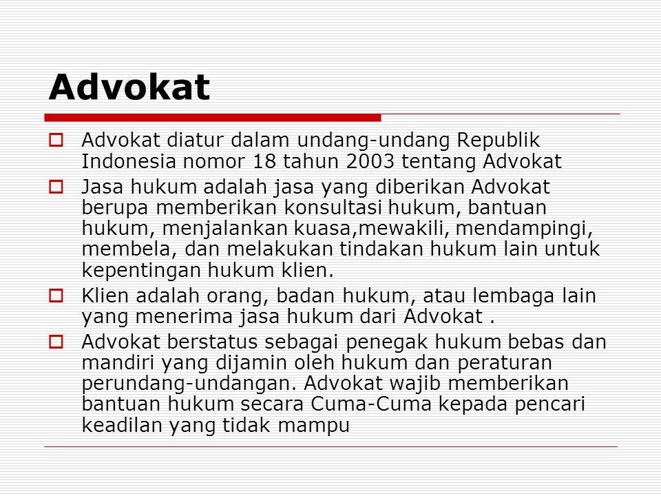 Advokat  Advokat diatur dalam undang-undang Republik Indonesia nomor 18 tahun 2003 tentang Advokat  Jasa hukum adalah jasa yang diberikan Advokat be