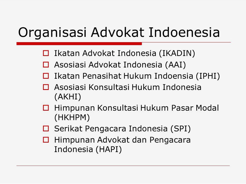 Organisasi Advokat Indoenesia  Ikatan Advokat Indonesia (IKADIN)  Asosiasi Advokat Indonesia (AAI)  Ikatan Penasihat Hukum Indoensia (IPHI)  Asosi