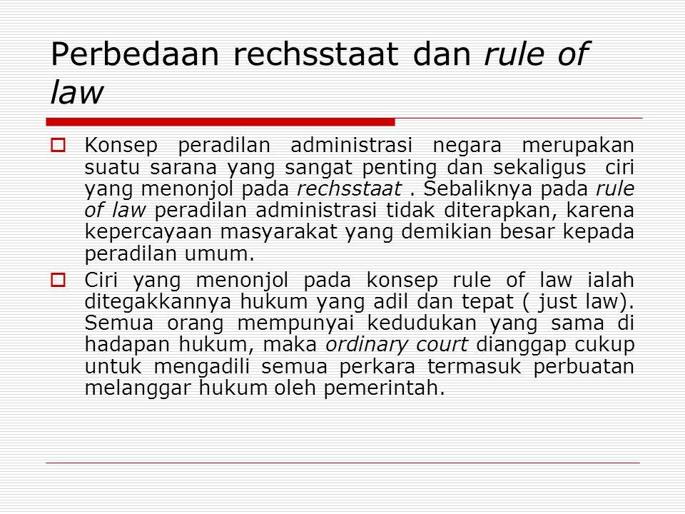 Perbedaan rechsstaat dan rule of law  Konsep peradilan administrasi negara merupakan suatu sarana yang sangat penting dan sekaligus ciri yang menonjo
