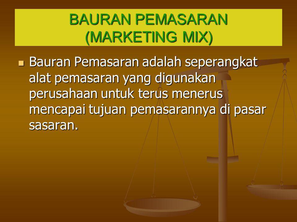 BAURAN PEMASARAN (MARKETING MIX) Bauran Pemasaran adalah seperangkat alat pemasaran yang digunakan perusahaan untuk terus menerus mencapai tujuan pema