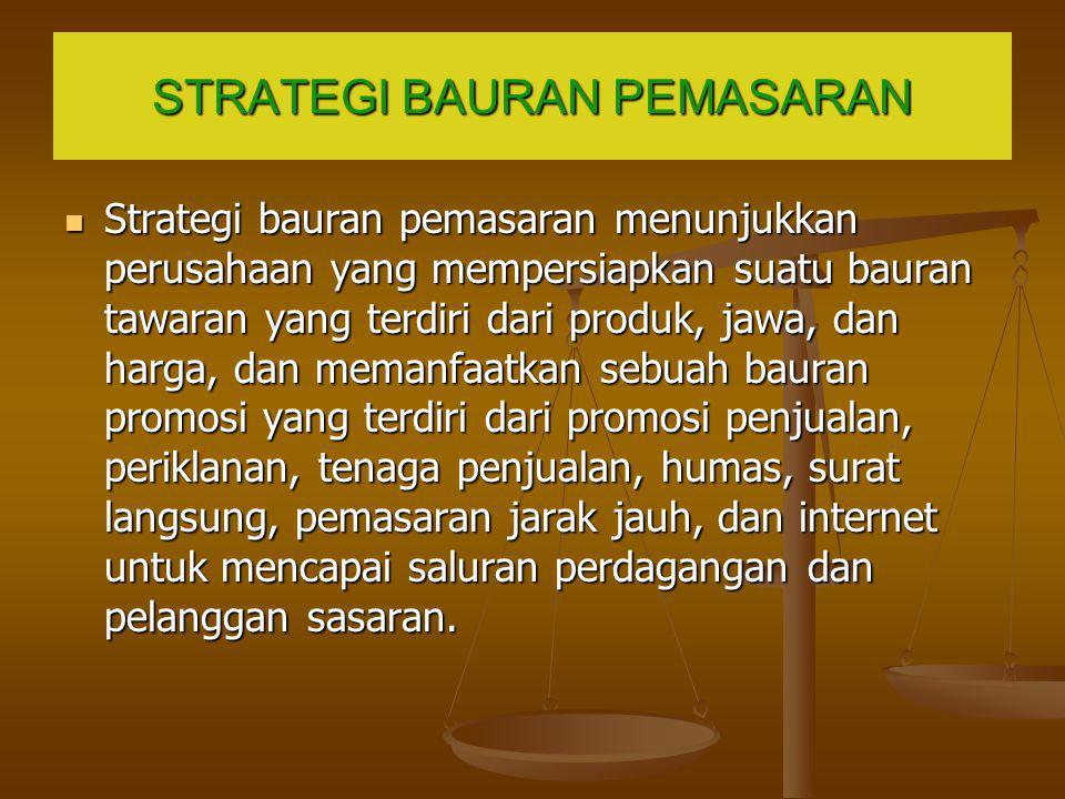 STRATEGI BAURAN PEMASARAN Strategi bauran pemasaran menunjukkan perusahaan yang mempersiapkan suatu bauran tawaran yang terdiri dari produk, jawa, dan