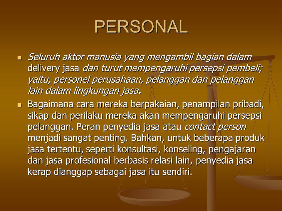 PERSONAL Seluruh aktor manusia yang mengambil bagian dalam delivery jasa dan turut mempengaruhi persepsi pembeli; yaitu, personel perusahaan, pelangga