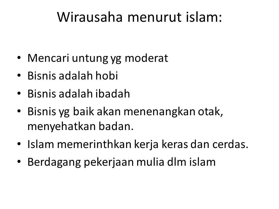 Wirausaha menurut islam: Mencari untung yg moderat Bisnis adalah hobi Bisnis adalah ibadah Bisnis yg baik akan menenangkan otak, menyehatkan badan. Is