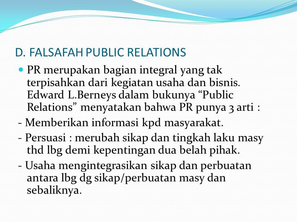 """D. FALSAFAH PUBLIC RELATIONS PR merupakan bagian integral yang tak terpisahkan dari kegiatan usaha dan bisnis. Edward L.Berneys dalam bukunya """"Public"""