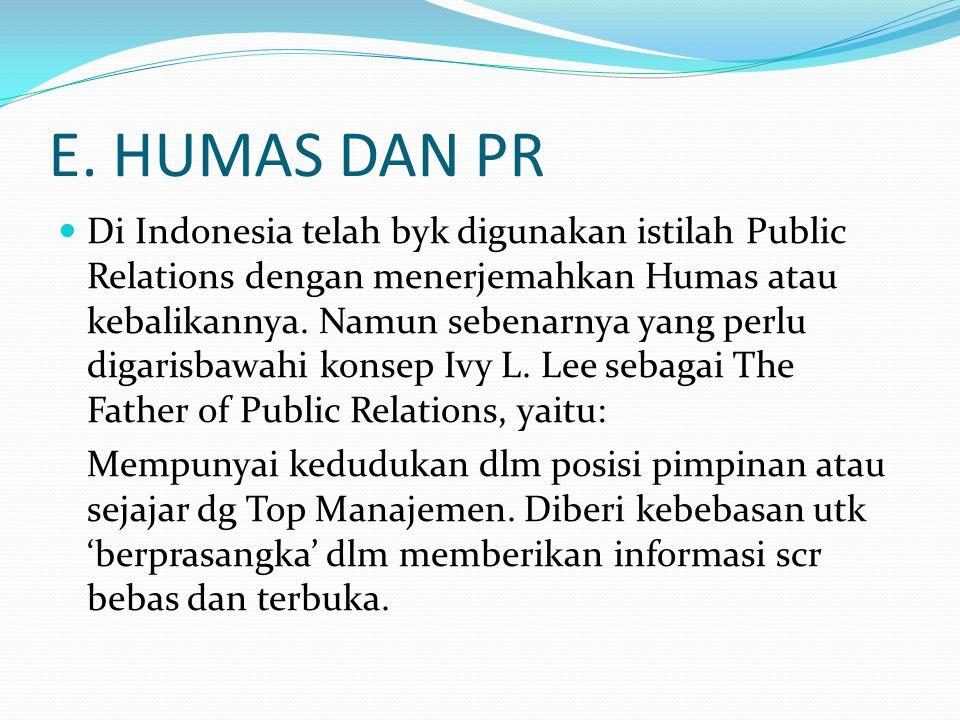 E. HUMAS DAN PR Di Indonesia telah byk digunakan istilah Public Relations dengan menerjemahkan Humas atau kebalikannya. Namun sebenarnya yang perlu di