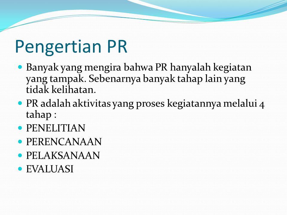 Pengertian PR Banyak yang mengira bahwa PR hanyalah kegiatan yang tampak. Sebenarnya banyak tahap lain yang tidak kelihatan. PR adalah aktivitas yang