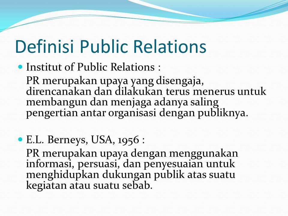 Definisi Public Relations Institut of Public Relations : PR merupakan upaya yang disengaja, direncanakan dan dilakukan terus menerus untuk membangun d
