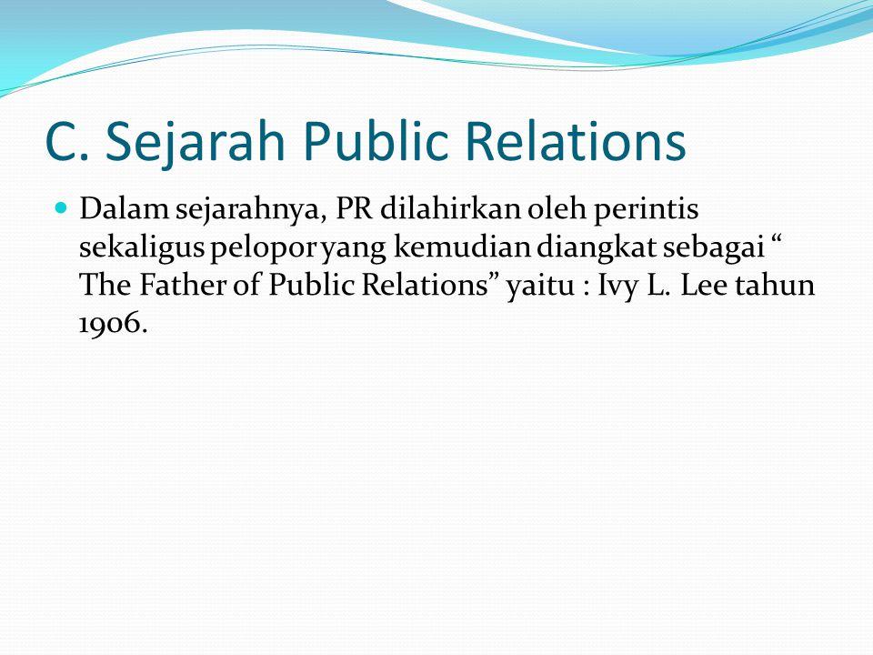 "C. Sejarah Public Relations Dalam sejarahnya, PR dilahirkan oleh perintis sekaligus pelopor yang kemudian diangkat sebagai "" The Father of Public Rela"