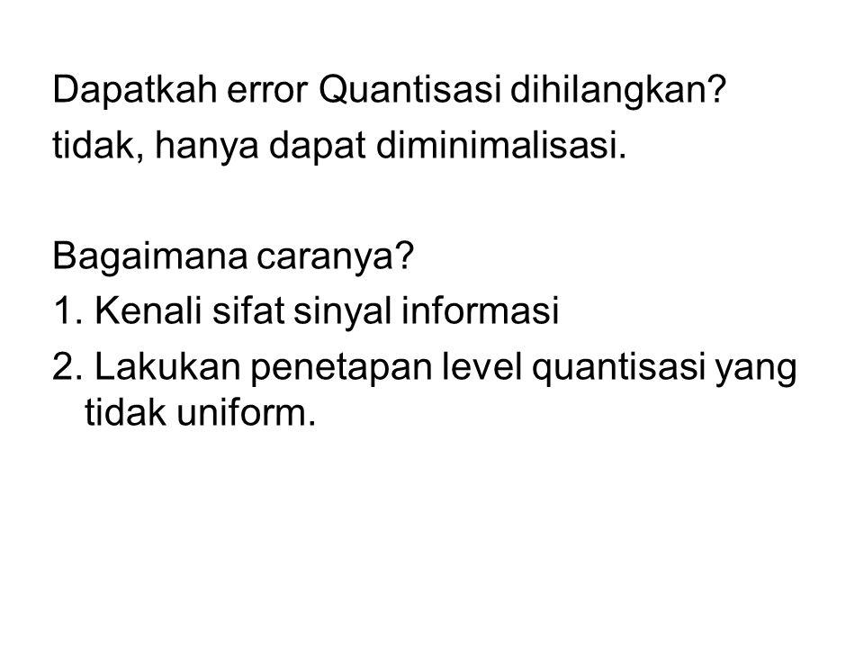Dapatkah error Quantisasi dihilangkan.tidak, hanya dapat diminimalisasi.