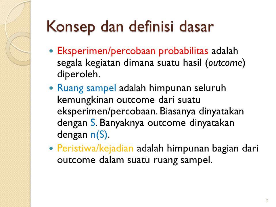 Konsep dan definisi dasar Eksperimen/percobaan probabilitas adalah segala kegiatan dimana suatu hasil (outcome) diperoleh. Ruang sampel adalah himpuna