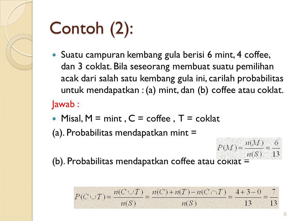 Contoh (2): Suatu campuran kembang gula berisi 6 mint, 4 coffee, dan 3 coklat. Bila seseorang membuat suatu pemilihan acak dari salah satu kembang gul