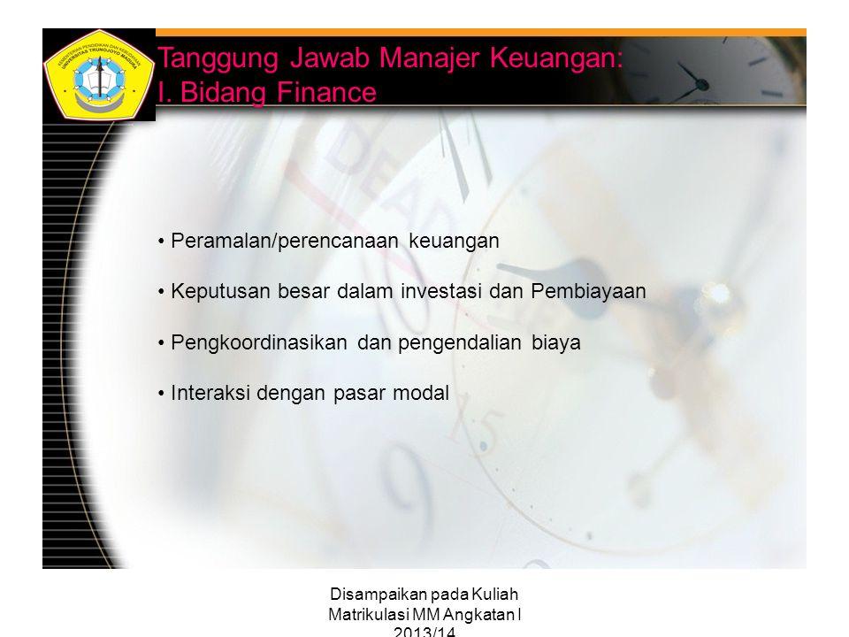 Disampaikan pada Kuliah Matrikulasi MM Angkatan I 2013/14 Tanggung Jawab Manajer Keuangan: I. Bidang Finance Peramalan/perencanaan keuangan Keputusan