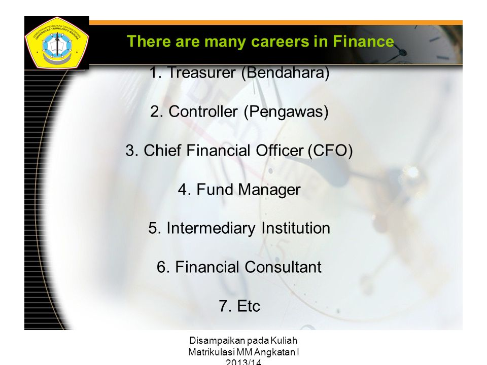 Disampaikan pada Kuliah Matrikulasi MM Angkatan I 2013/14 1.Treasurer (Bendahara) 2.Controller (Pengawas) 3.Chief Financial Officer (CFO) 4.Fund Manag