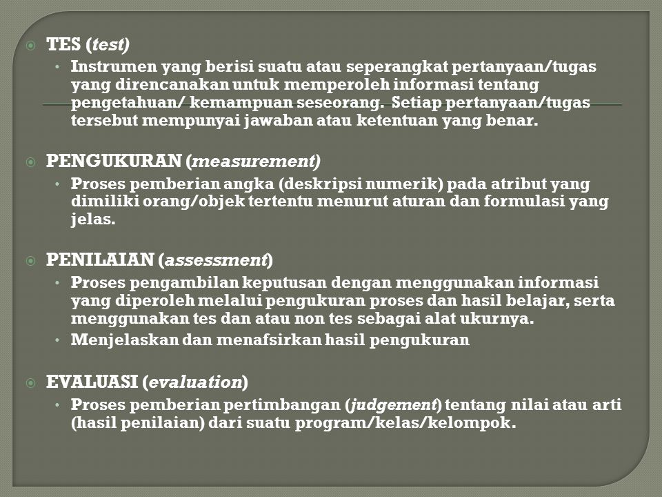 EVALUASI (Evaluation) PENILAIAN (Assessment) PENGUKURAN (Measurement) TES (Test) Non Tes