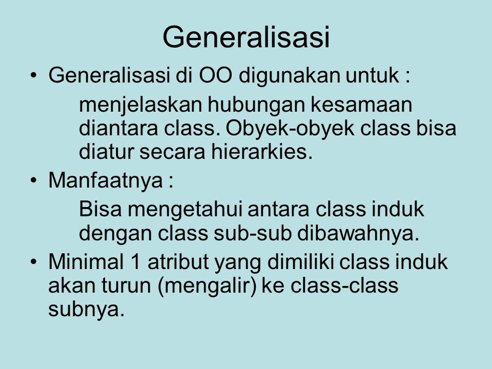 Generalisasi Generalisasi di OO digunakan untuk : menjelaskan hubungan kesamaan diantara class. Obyek-obyek class bisa diatur secara hierarkies. Manfa