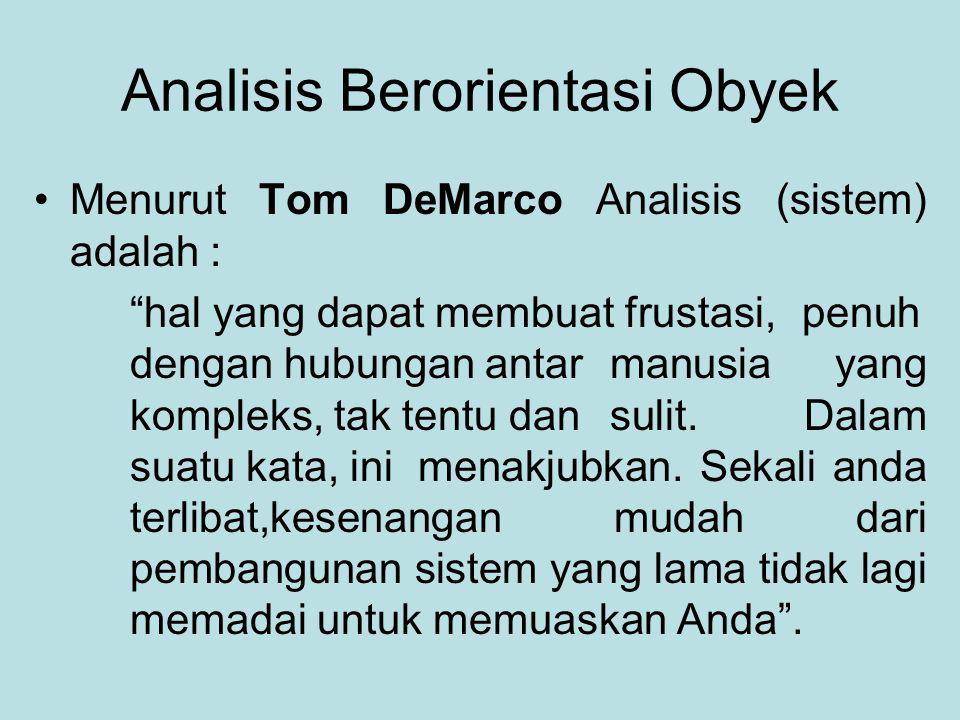Analisis Berorientasi Obyek Menurut Tom DeMarco Analisis (sistem) adalah : hal yang dapat membuat frustasi, penuh dengan hubungan antar manusia yang kompleks, tak tentu dan sulit.