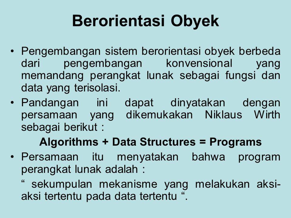 Berorientasi Obyek Pengembangan sistem berorientasi obyek berbeda dari pengembangan konvensional yang memandang perangkat lunak sebagai fungsi dan data yang terisolasi.