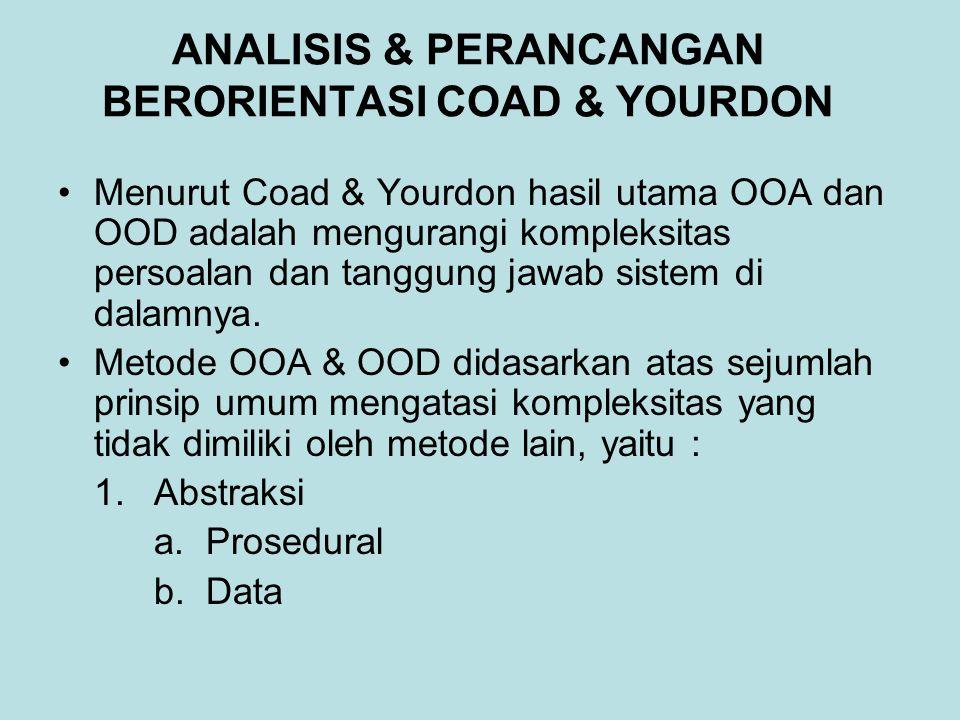 ANALISIS & PERANCANGAN BERORIENTASI COAD & YOURDON Menurut Coad & Yourdon hasil utama OOA dan OOD adalah mengurangi kompleksitas persoalan dan tanggung jawab sistem di dalamnya.