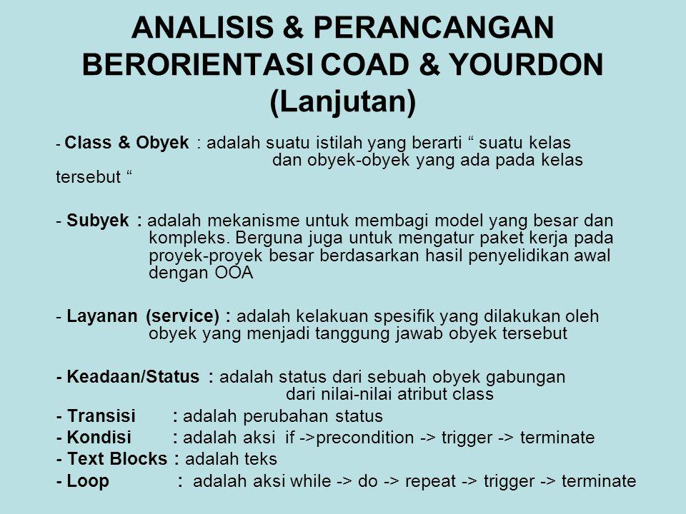"ANALISIS & PERANCANGAN BERORIENTASI COAD & YOURDON (Lanjutan) - Class & Obyek : adalah suatu istilah yang berarti "" suatu kelas dan obyek-obyek yang a"