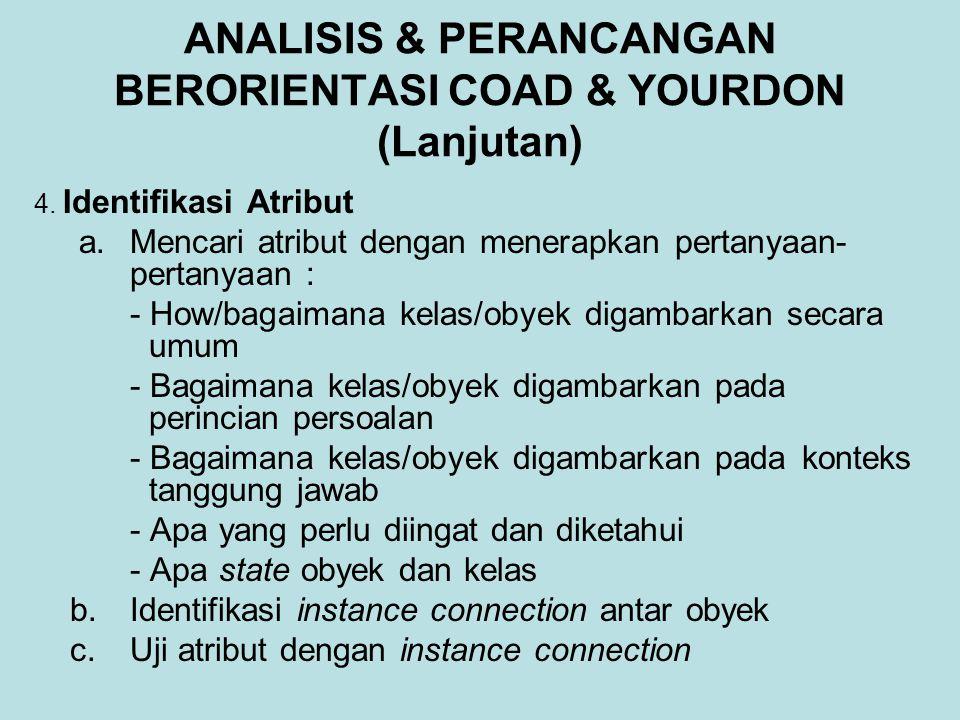 ANALISIS & PERANCANGAN BERORIENTASI COAD & YOURDON (Lanjutan) 4.