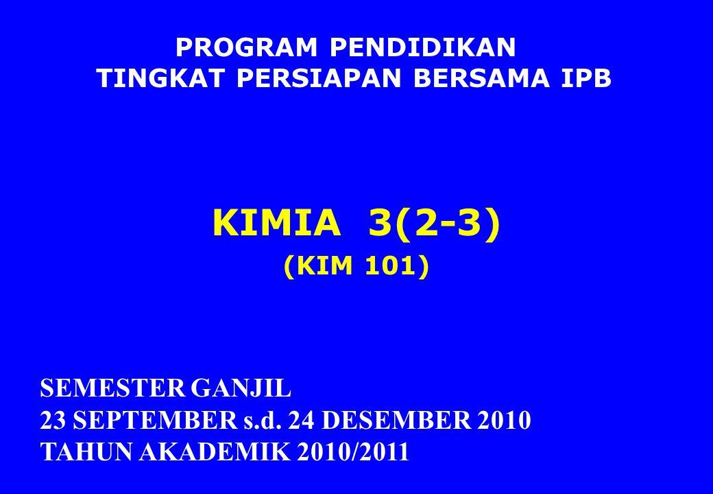 PROGRAM PENDIDIKAN TINGKAT PERSIAPAN BERSAMA IPB KIMIA 3(2-3) (KIM 101) SEMESTER GANJIL 23 SEPTEMBER s.d.