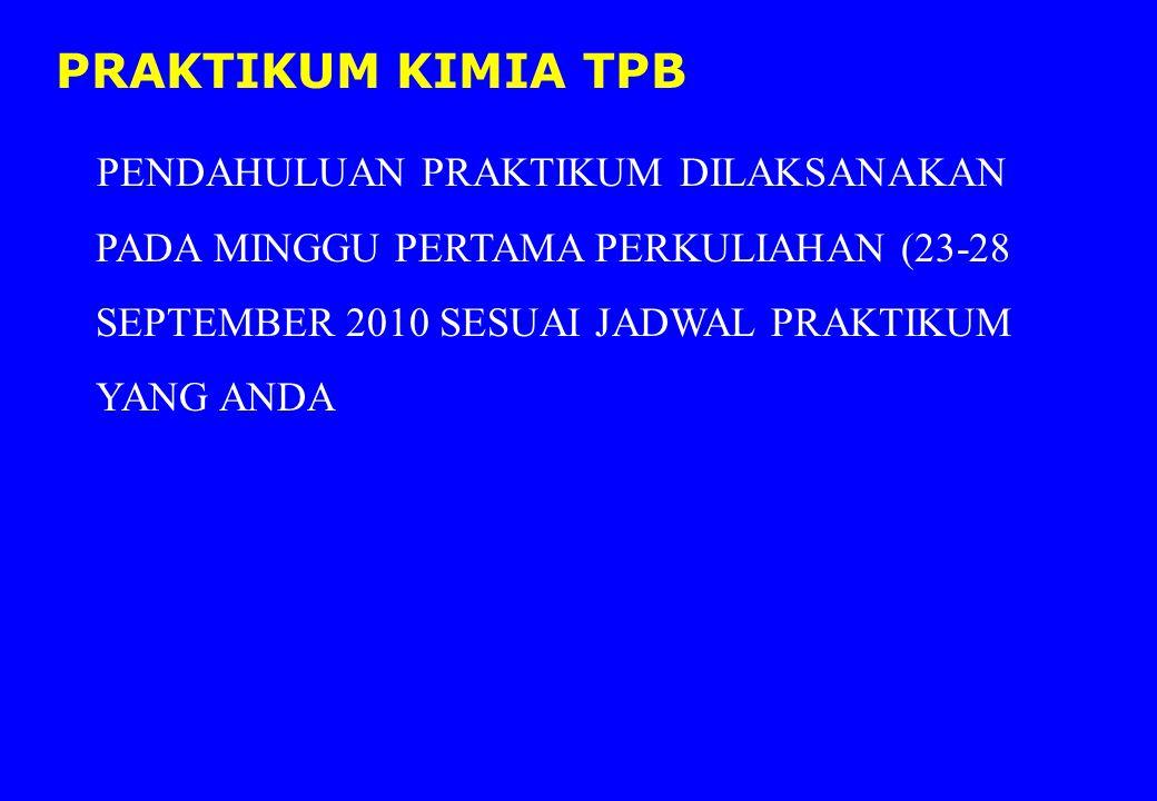 PENDAHULUAN PRAKTIKUM DILAKSANAKAN PADA MINGGU PERTAMA PERKULIAHAN (23-28 SEPTEMBER 2010 SESUAI JADWAL PRAKTIKUM YANG ANDA PRAKTIKUM KIMIA TPB