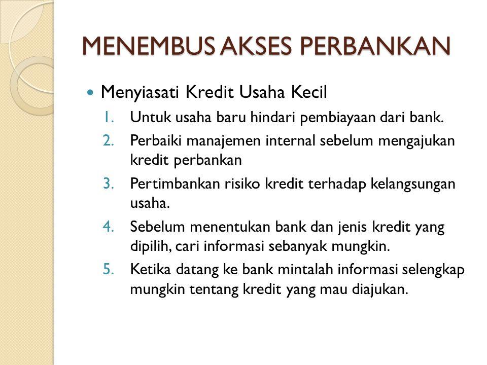 MENEMBUS AKSES PERBANKAN Program Kredit Untuk Usaha Kecil, antara lain: 1.Program KUPEDES dan SIMASKOT BRI.