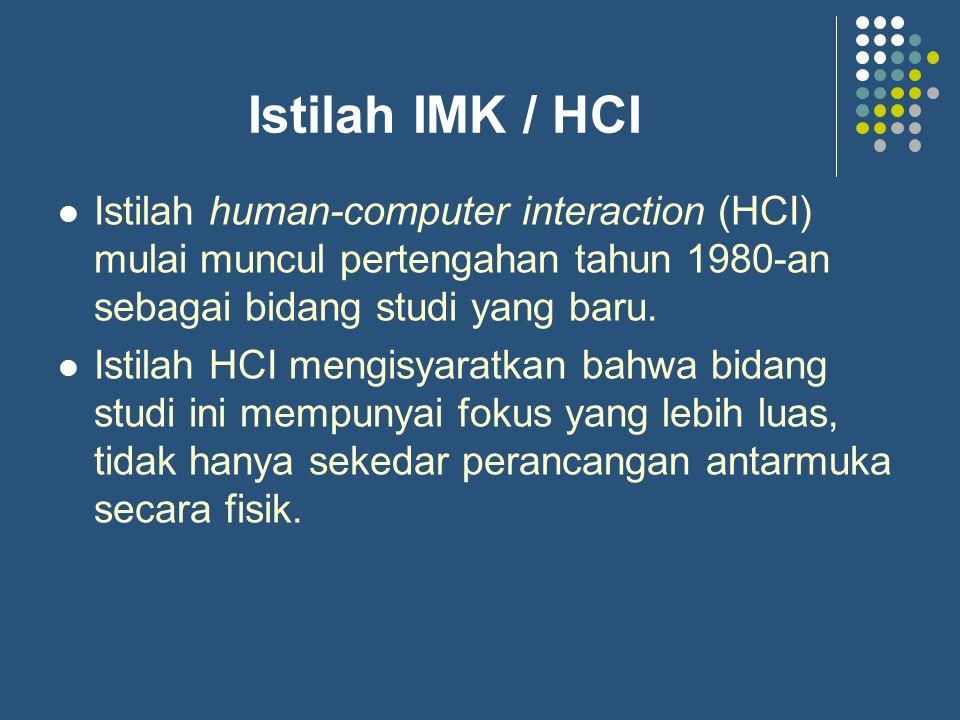 Istilah IMK / HCI Istilah human-computer interaction (HCI) mulai muncul pertengahan tahun 1980-an sebagai bidang studi yang baru. Istilah HCI mengisya
