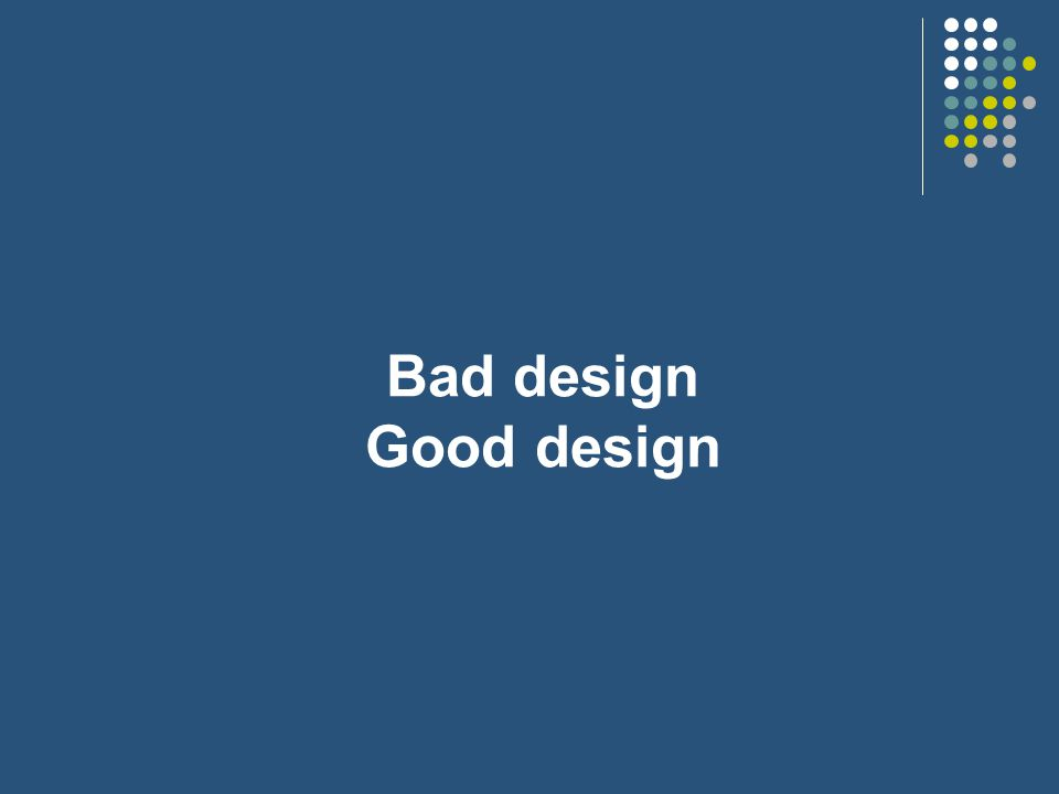 Bad design Good design