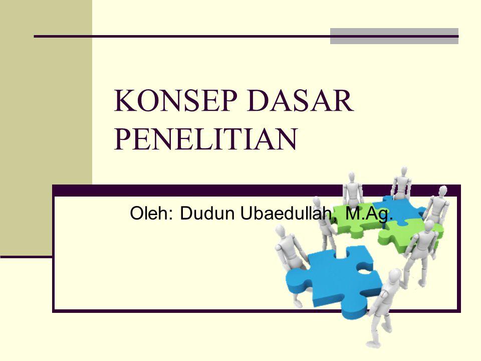 KONSEP DASAR PENELITIAN Oleh: Dudun Ubaedullah, M.Ag.