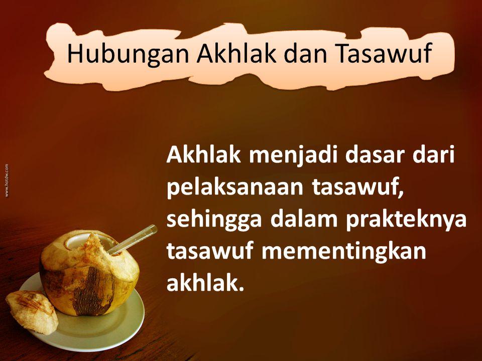 Akhlak menjadi dasar dari pelaksanaan tasawuf, sehingga dalam prakteknya tasawuf mementingkan akhlak. Hubungan Akhlak dan Tasawuf