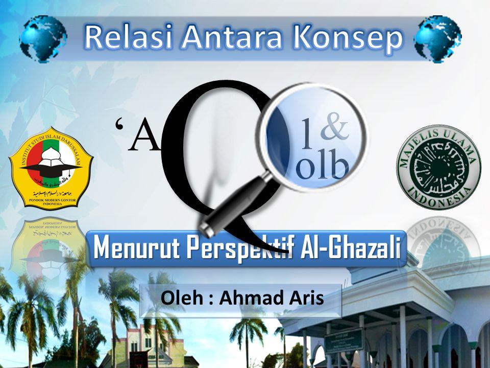 Oleh : Ahmad Aris Menurut Perspektif Al-Ghazali 'A Q l olb &