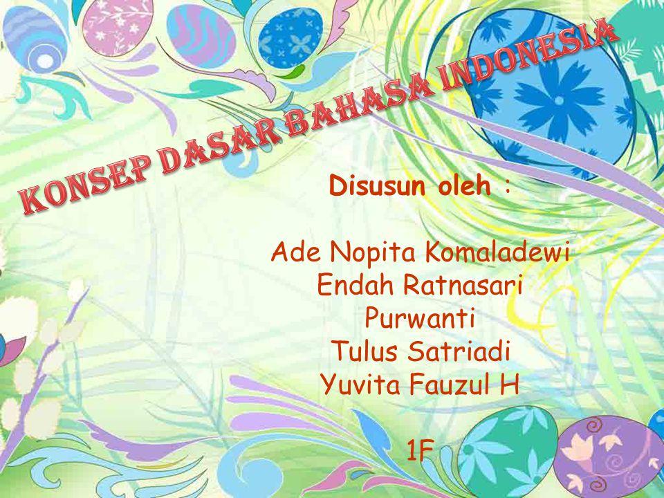 Disusun oleh : Ade Nopita Komaladewi Endah Ratnasari Purwanti Tulus Satriadi Yuvita Fauzul H 1F