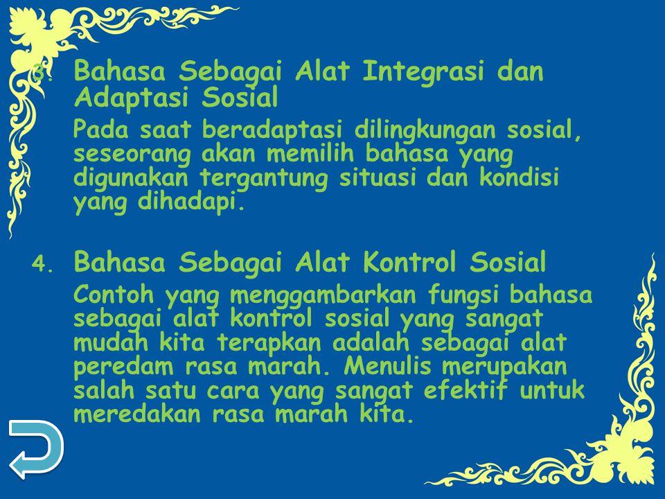 3. Bahasa Sebagai Alat Integrasi dan Adaptasi Sosial Pada saat beradaptasi dilingkungan sosial, seseorang akan memilih bahasa yang digunakan tergantun