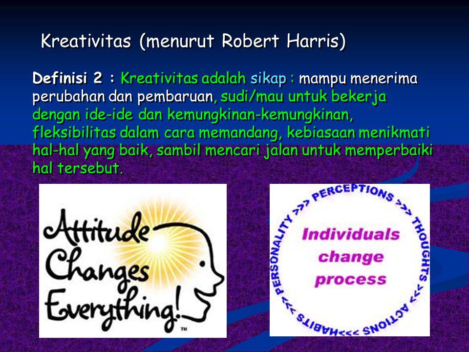 Kreativitas (menurut Robert Harris) Definisi 1 : Kreativitas adalah kemampuan membayangkan atau menemukan sesuatu yang baru.  Bukan berarti merupakan