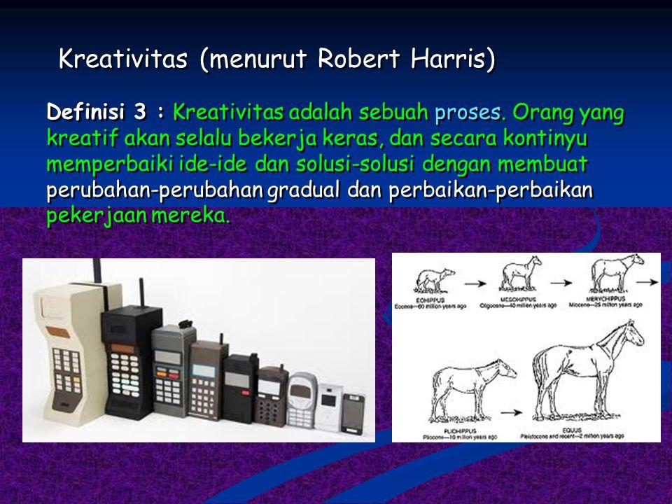 Kreativitas (menurut Robert Harris) Definisi 2 : Kreativitas adalah sikap : mampu menerima perubahan dan pembaruan, sudi/mau untuk bekerja dengan ide-