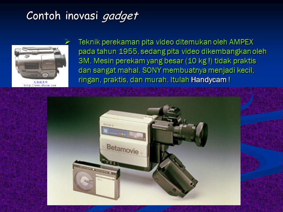 Contoh inovasi gadget  Tak ada temuan yang baru dari sebuah walkman. Prinsip pemutaran kembali dan perekaman kasetnya menggunakan sistem lama. Apa ya