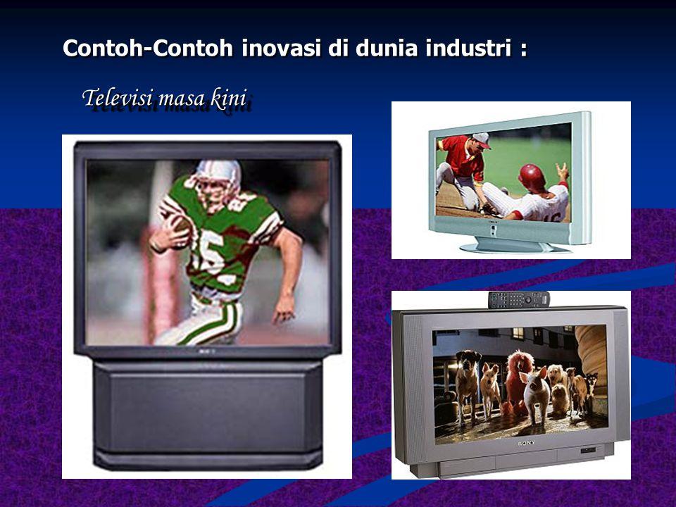 Contoh-Contoh inovasi di dunia industri : Nicolas Cugnot ( 1769) 3.500 BC (Sumeria) Sejak puluhan ribu tahun BC 1.000 BC Mobil masa lampau… 1885 - Kar