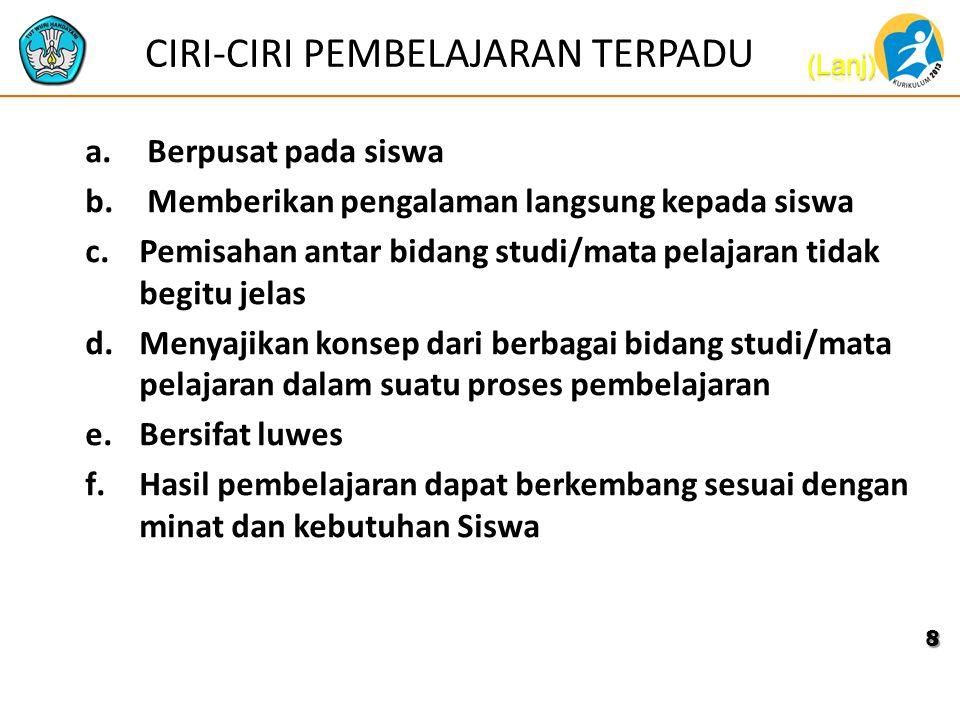 CIRI-CIRI PEMBELAJARAN TERPADU a. Berpusat pada siswa b. Memberikan pengalaman langsung kepada siswa c.Pemisahan antar bidang studi/mata pelajaran tid