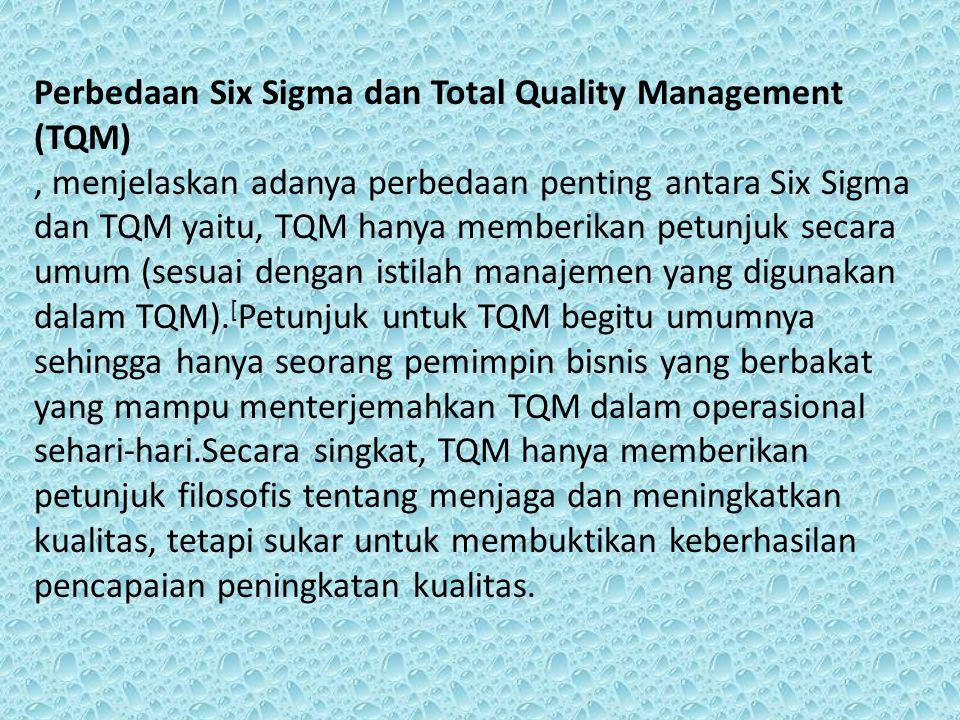 Perbedaan Six Sigma dan Total Quality Management (TQM), menjelaskan adanya perbedaan penting antara Six Sigma dan TQM yaitu, TQM hanya memberikan petu