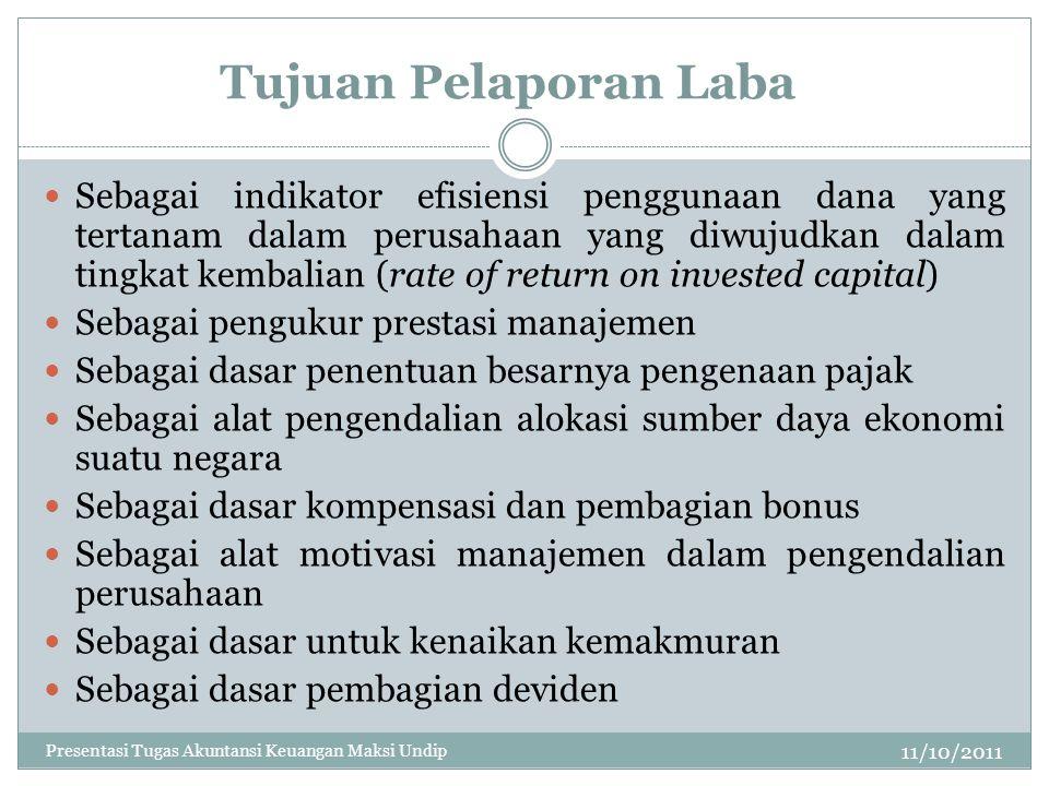 Tujuan Pelaporan Laba 11/10/2011 Sebagai indikator efisiensi penggunaan dana yang tertanam dalam perusahaan yang diwujudkan dalam tingkat kembalian (r