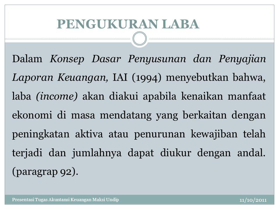 PENGUKURAN LABA 11/10/2011 Dalam Konsep Dasar Penyusunan dan Penyajian Laporan Keuangan, IAI (1994) menyebutkan bahwa, laba (income) akan diakui apabi