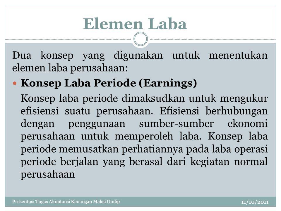 Elemen Laba 11/10/2011 Dua konsep yang digunakan untuk menentukan elemen laba perusahaan: Konsep Laba Periode (Earnings) Konsep laba periode dimaksudk