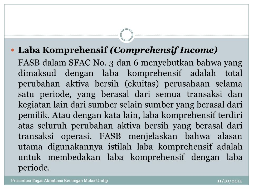 11/10/2011 Laba Komprehensif (Comprehensif Income) FASB dalam SFAC No. 3 dan 6 menyebutkan bahwa yang dimaksud dengan laba komprehensif adalah total p