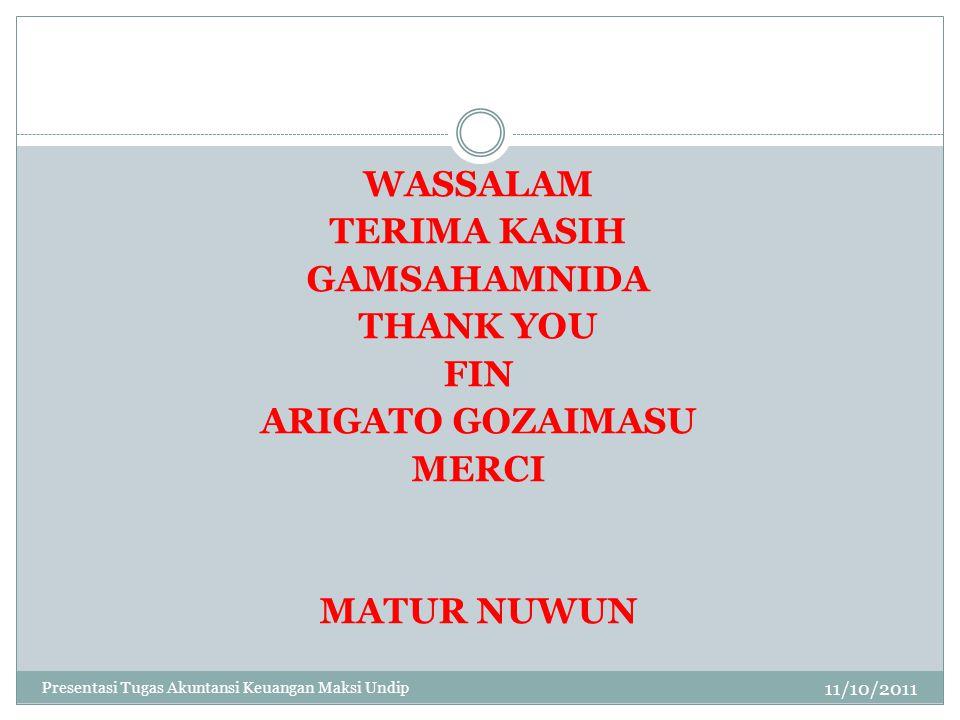 11/10/2011 Presentasi Tugas Akuntansi Keuangan Maksi Undip WASSALAM TERIMA KASIH GAMSAHAMNIDA THANK YOU FIN ARIGATO GOZAIMASU MERCI MATUR NUWUN