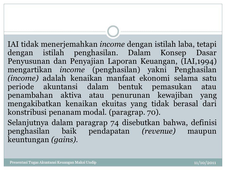 11/10/2011 IAI tidak menerjemahkan income dengan istilah laba, tetapi dengan istilah penghasilan. Dalam Konsep Dasar Penyusunan dan Penyajian Laporan