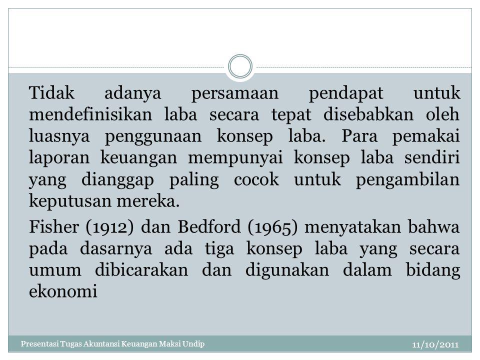 11/10/2011 Tidak adanya persamaan pendapat untuk mendefinisikan laba secara tepat disebabkan oleh luasnya penggunaan konsep laba. Para pemakai laporan